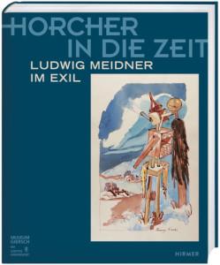 Horcher in die Zeit Ludwig Meidner im Exil